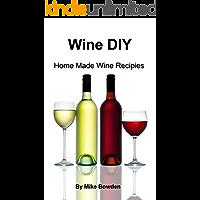 Wine DIY: Home Made Wine Recipes