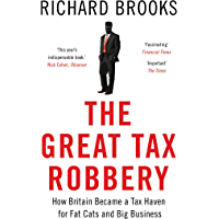 The Great Tax Robbery: How Britain Became a Tax Haven for Fat Cats and Big Business (English Edition)
