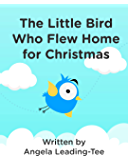 The Little Bird Who Flew Home for Christmas