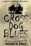 CROSS DOG BLUES: Book One of A Great Long Story to Tell (Volume 1)