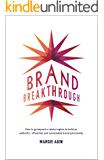 Brand Breakthrough: How to Go Beyond a Catchy Tagline to Build an Authentic, Influential and Sustainable Brand Personality