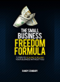 The Small Business Freedom Formula: 7 Steps to scaling & selling your business without you