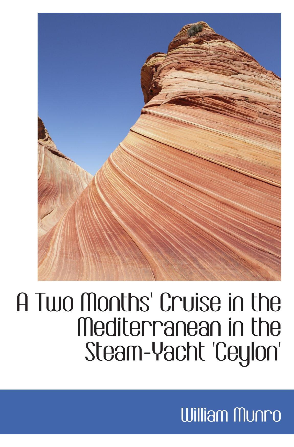 A Two Months' Cruise in the Mediterranean in the Steam-Yacht 'Ceylon' ebook