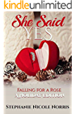 She Said Yes (Falling For A Rose Book 6)