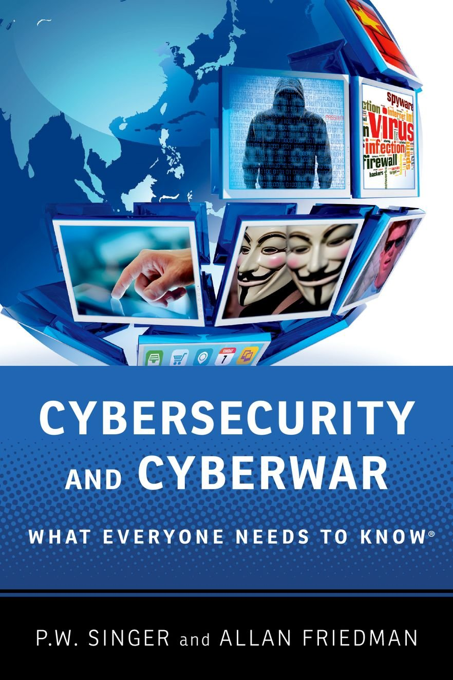 Cybersecurity and Cyberwar: What Everyone Needs To Know® (What Everyone Needs to Know (Paperback))