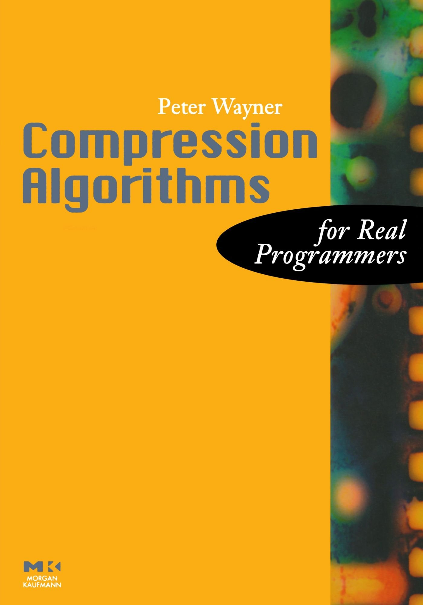 Compression Algorithms for Real Programmers (The For Real Programmers Series) by Morgan Kaufmann