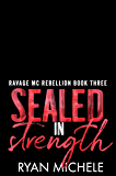 Sealed in Strength (Ravage MC Rebellion Series Book Three) (Crow & Rylyn Trilogy)