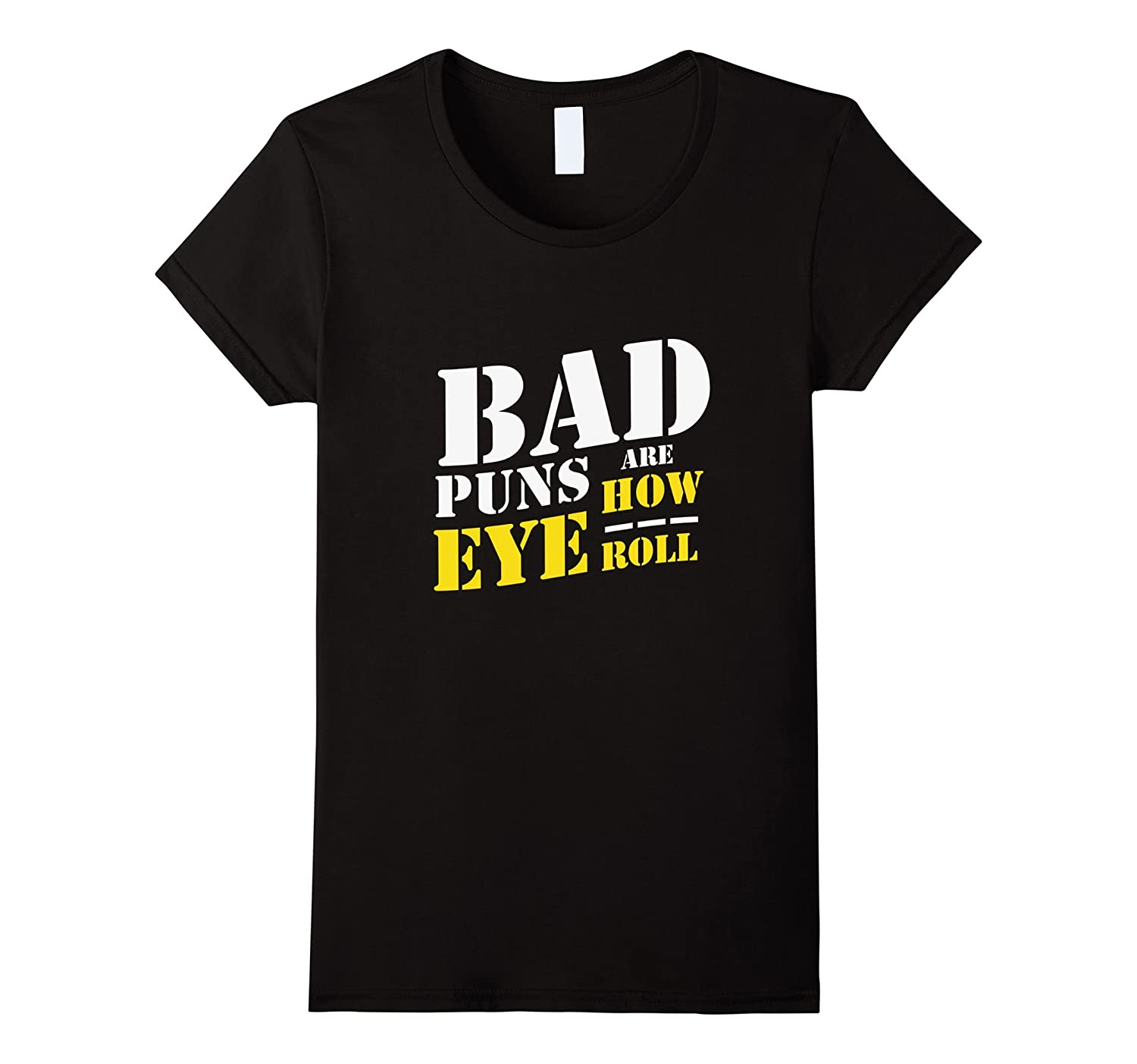 Bad Puns Are How Eye Roll t shirt – Funny Puns tees