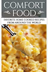 Comfort Food: Favorite Home Cooked Recipes From Around the World (Comfort Food Cookbooks Book 1) Kindle Edition