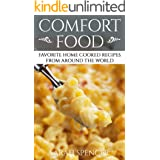 Comfort Food: Favorite Home Cooked Recipes From Around the World (Comfort Food Cookbooks Book 1)