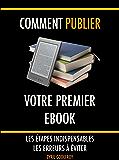 Comment publier votre premier ebook: Les étapes indispensables - Les erreurs à éviter