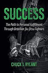Success: The Path to Personal Fulfillment Through Brazilian Jiu-Jitsu Fighters Paperback