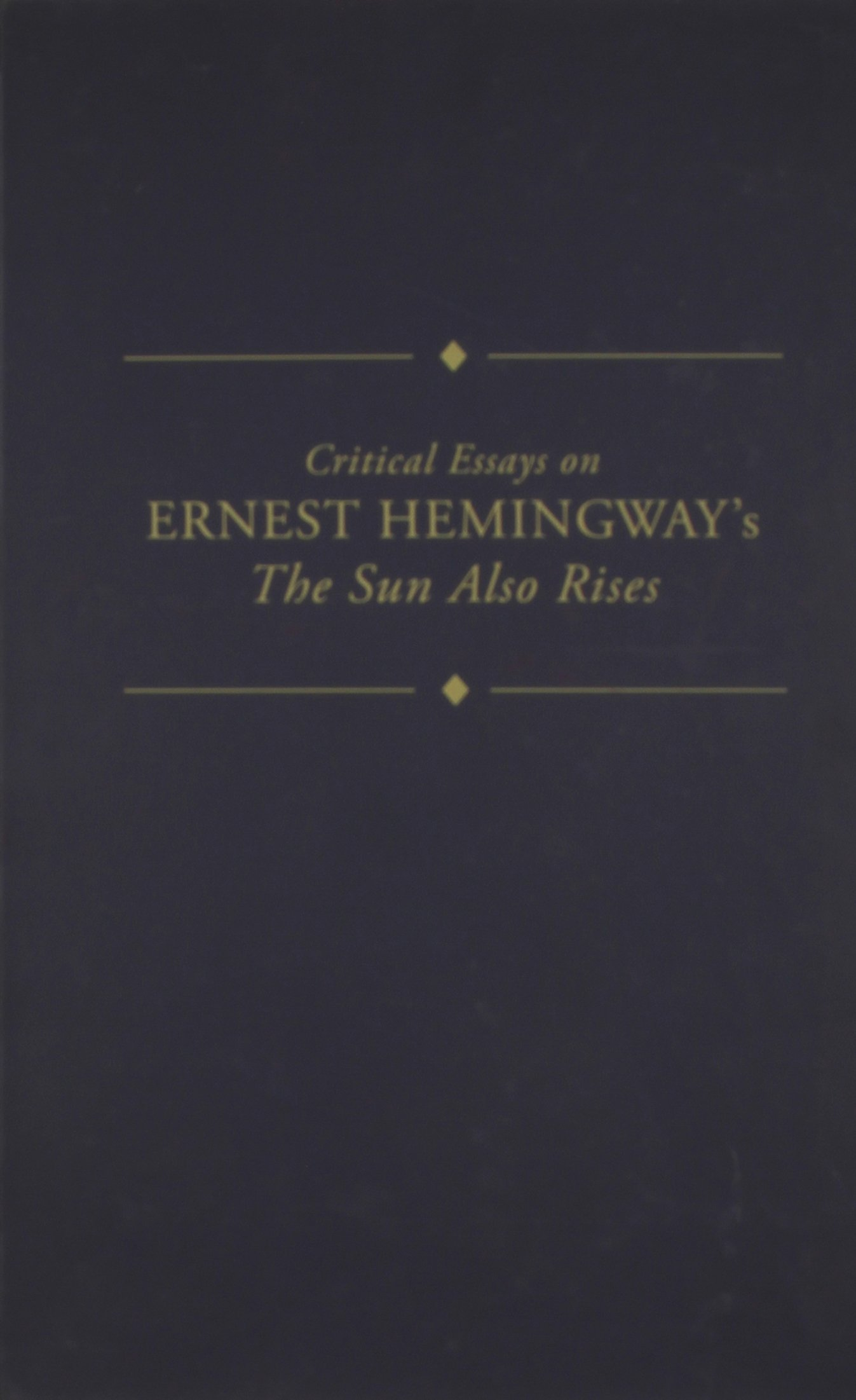 com critical essays on ernest hemingway s the sun also  com critical essays on ernest hemingway s the sun also rises critical essays on american literature series 9780816173129 james nagel books