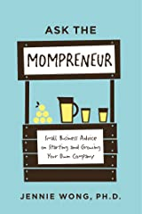 Ask the Mompreneur: Small Business Advice on Starting and Growing Your Own Company Kindle Edition