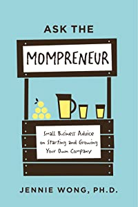 Ask the Mompreneur: Small Business Advice on Starting and Growing Your Own Company