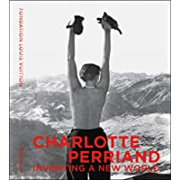 Charlotte Perriand: Inventing A New World