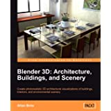 Blender 3D Architecture, Buildings, and Scenery: Create photorealistic 3D architectural visualizations of buildings, interior