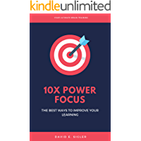 10X POWER Focus: The Best Ways to Maximize Your Focus, Productivity And Learning (English Edition)