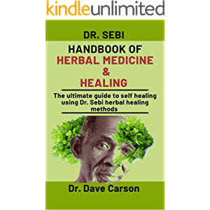 Dr. Sebi Handbook Of Herbal Medicine And Healing: The Ultimate Guide To Self Healing Using Dr. Sebi Herbal Healing…