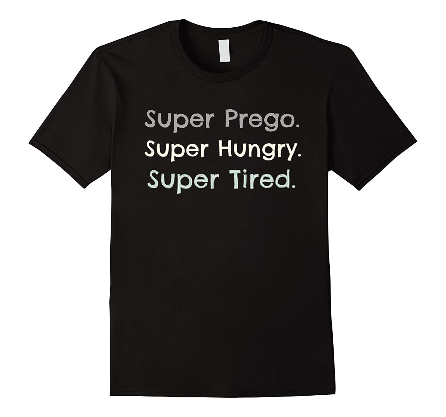 a606f19406ea7 Super Prego Hungry Tired Pregnancy Baby Shower Mothers Day-RT. Home / T- Shirt