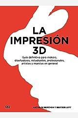 La impresión 3D: Guía definitiva para makers, diseñadores, estudiantes, profesionales, artistas y manitas en general (Spanish Edition) Kindle Edition