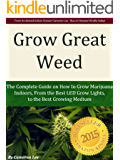 Grow Great Weed: The Complete Guide on How to Grow Marijuana Indoors, From The Best LED Grow Lights of 2016, to the Best Growing Medium (English Edition)