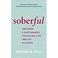 Soberful: Uncover a Sustainable, Fulfilling Life Free of Alcohol