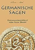 Germanische Sagen – Die schönsten Sagen aus der Welt der Germanen (kommentiert): Odin, Thor, Loki, Die Walküren, Beowulf, Die Nibelungen u.v.m.