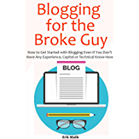 Blogging for the Broke Guy (Beginners Only Book): How to Get Started with Blogging Even If You Don't Have Any Experience, Capital or Technical Know-How (English Edition)