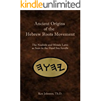 Ancient Origins of the Hebrew Roots Movement: The Noahide and Mosaic Laws as Seen in the Dead Sea Scrolls