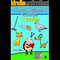 Como Desenhar Comics: O Jardim (Livros Infantis Livro 8)