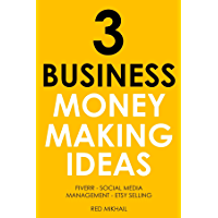3 BUSINESS MONEY MAKING IDEAS (2016 bundle): FIVERR - SOCIAL MEDIA MANAGEMENT - ETSY SELLING (English Edition)