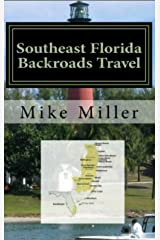 Southeast Florida Backroads Travel: Day Trips Off The Beaten Path: Towns, Beaches, Historic Sites, Wineries, Attractions (FLORIDA BACKROADS TRAVEL GUIDES Book 8) Kindle Edition