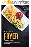 The Delightful Air Fryer Cookbook: With the Delicious 50 Air Fryer Recipes!