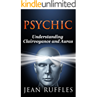 Psychic: Understanding  Clairvoyance and Auras (Being Psychic,Accurate Psychic,Medium Psychic,Mediums,Text a Psychic)