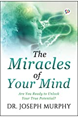 The Miracles of Your Mind: Are you ready to unlock your true potential? Kindle Edition