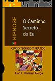 O Caminho Secreto do Eu: Curso Teórico e Prático de Hipnose (Analogia Simbólica Livro 1)