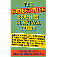 The Street-Wise Spanish Survival Guide: A Dictionary of Over 3,000 Slang Expressions, Proverbs, Idioms, and Other Tricky…