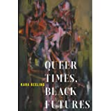 Queer Times, Black Futures (Sexual Cultures, 30)