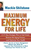 Maximum Energy for Life: A 21-Day Strategic Plan to Feel Great, Reverse the Aging Process, and Optimize Your Health