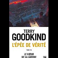 Le cœur de la guerre: L'Épée de vérité, T15 (French Edition) book cover