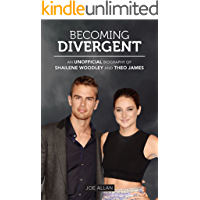 Becoming Divergent: An Unofficial Biography of Shailene Woodley and Theo James
