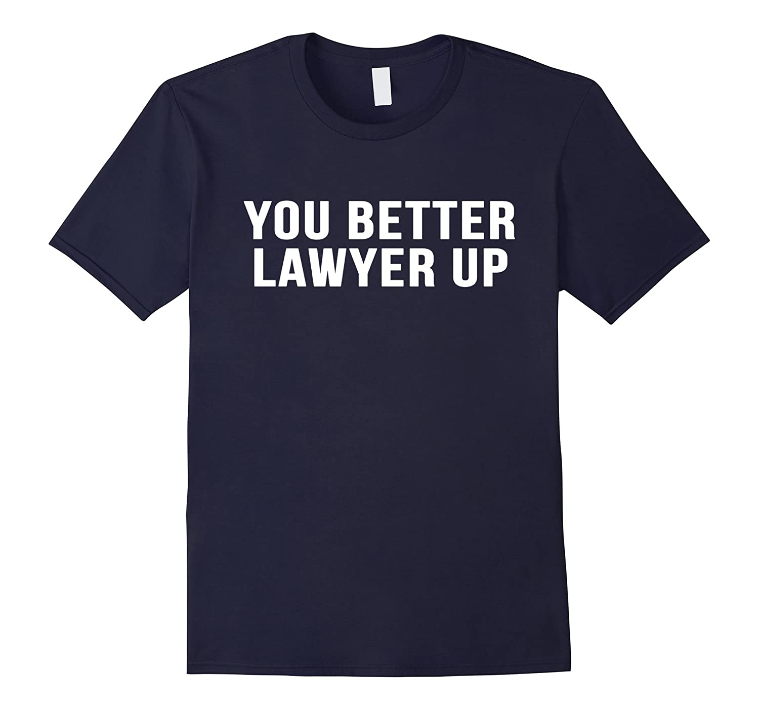 You Better Lawyer Up Novelty Saying Funny Lawyer Shirt-PL