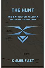 The Battle for Allegra: The Hunt (The Battle for Allegra - An Alien Invasion Novella Book 3) Kindle Edition