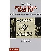 1938, l'Italia razzista. I documenti della persecuzione contro gli ebrei
