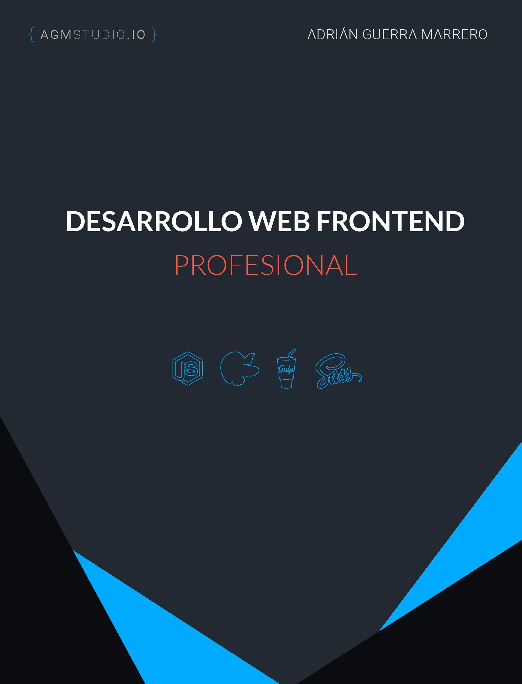 Desarrollo Web Frontend Profesional: Automatiza tareas con NodeJS, Bower, Gulp y SASS