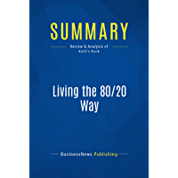 Summary: Living the 80/20 Way: Review and Analysis of Koch's Book