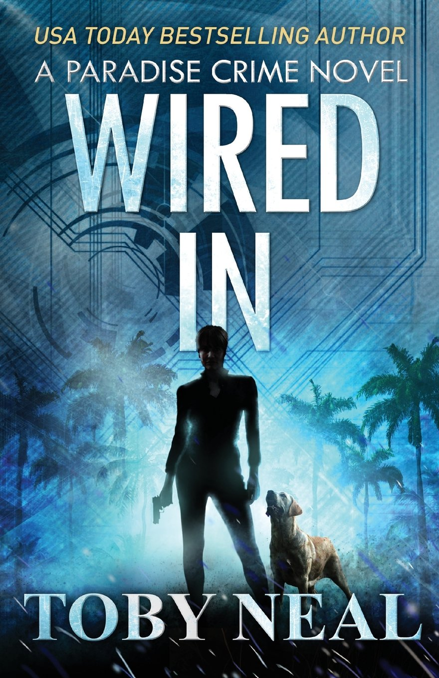 Wired In: Toby Neal: 9780996706681: Amazon.com: Books