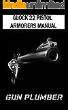Glock 22 Pistol Armorers Manual: Technical Manual (English Edition)