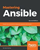 Mastering Ansible: Master the ins and outs of advanced operations with Ansible, 2nd Edition